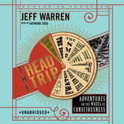 The Head Trip: Adventures on the Wheel of Consciousness, by Jeff Warren