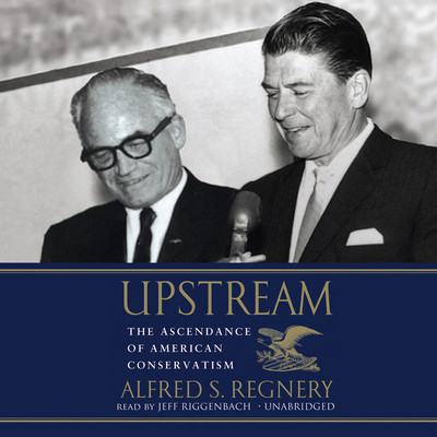 Upstream: The Ascendance of American Conservatism Audiobook, by Alfred S. Regnery