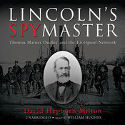 Lincoln's Spymaster: Thomas Haines Dudley and the Liverpool Network Audiobook, by David Hepburn Milton