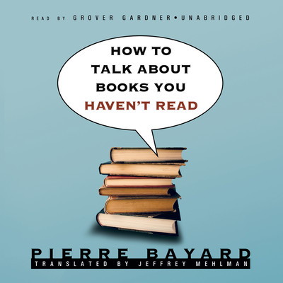 How to Talk about Books You Haven't Read Audiobook, by Pierre Bayard