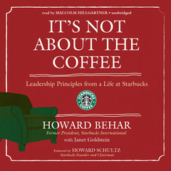 It's Not about the Coffee: Leadership Principles from a Life at Starbucks Audiobook, by Howard Behar