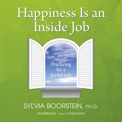 Happiness Is an Inside Job: Practicing for a Joyful Life Audiobook, by Sylvia Boorstein