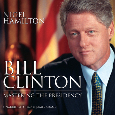 Bill Clinton: Mastering the Presidency Audiobook, by