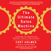 The Ultimate Sales Machine: Turbocharge Your Business with Relentless Focus on 12 Key Strategies, by Chet Holmes