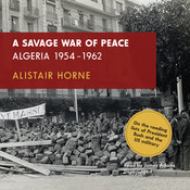A Savage War of Peace: Algeria 1954–1962 Audiobook, by Alistair Horne