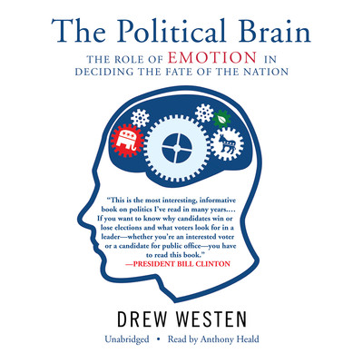 The Political Brain: The Role of Emotion in Deciding the Fate of the Nation Audiobook, by Drew Westen