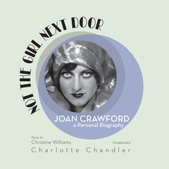 Not the Girl Next Door: Joan Crawford, a Personal Biography Audiobook, by Charlotte Chandler
