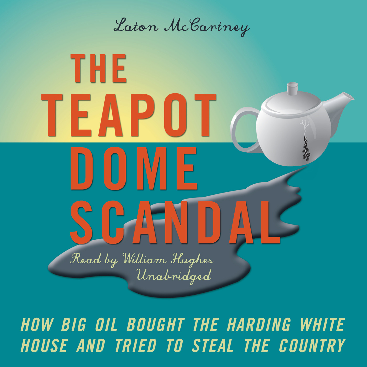 Printable The Teapot Dome Scandal: How Big Oil Bought the Harding White House and Tried to Steal the Country Audiobook Cover Art