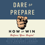 Dare to Prepare: How to Win Before You Begin! Audiobook, by Ronald M. Shapiro