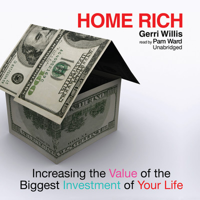 Home Rich: Increasing the Value of the Biggest Investment of Your Life Audiobook, by Gerri Willis