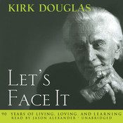 Let's Face It: 90 Years of Living, Loving, and Learning, by Kirk Douglas