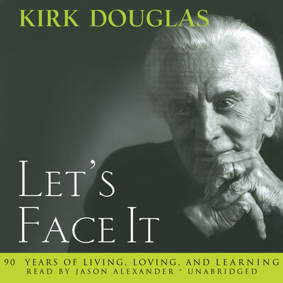 Let's Face It: 90 Years of Living, Loving, and Learning Audiobook, by Kirk Douglas