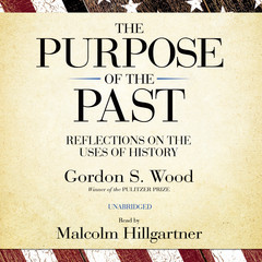 The Purpose of the Past: Reflections on the Uses of History Audiobook, by Gordon S. Wood