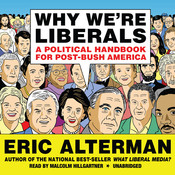 Why Were Liberals: A Political Handbook for Post-Bush America Audiobook, by Eric Alterman