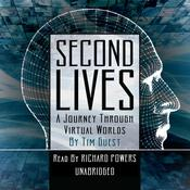 Second Lives: A Journey through Virtual Worlds Audiobook, by Tim Guest