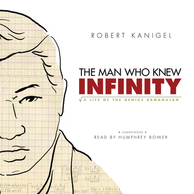 The Man Who Knew Infinity: A Life of the Genius Ramanujan Audiobook, by Robert Kanigel