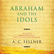 Abraham and the Idols: An Audio Dramatization, by A. C. Fellner