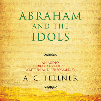 Abraham and the Idols: An Audio Dramatization Audiobook, by A. C. Fellner