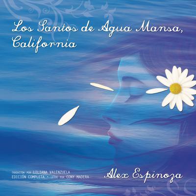 Los Santos de Agua Mansa, California [Still Water Saints] Audiobook, by Alex Espinoza