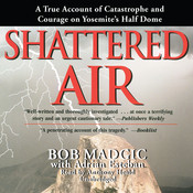 Shattered Air: A True Account of Catastrophe and Courage on Yosemite's Half Dome Audiobook, by Bob Madgic