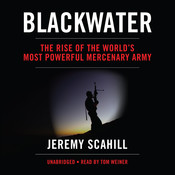 Blackwater: The Rise of the World's Most Powerful Mercenary Army, by Jeremy Scahill