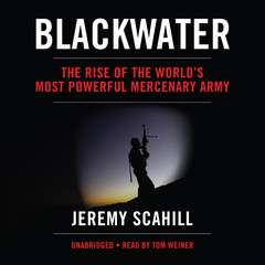 Blackwater: The Rise of the World's Most Powerful Mercenary Army Audiobook, by Jeremy Scahill