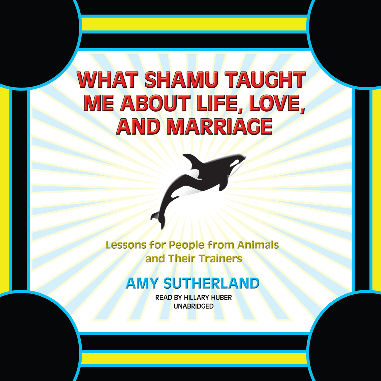 Printable What Shamu Taught Me about Life, Love, and Marriage: Lessons for People from Animals and Their Trainers Audiobook Cover Art