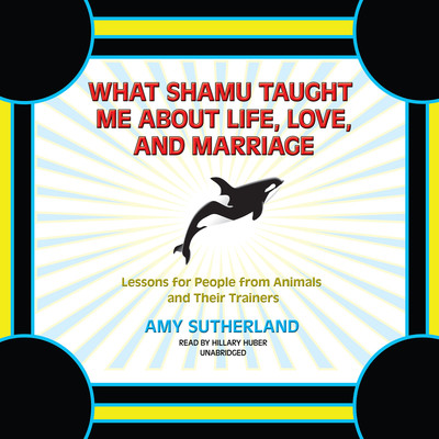 What Shamu Taught Me about Life, Love, and Marriage: Lessons for People from Animals and Their Trainers Audiobook, by Amy Sutherland