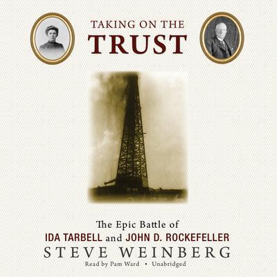 Taking on the Trust: The Epic Battle of Ida Tarbell and John D. Rockefeller Audiobook, by Steven Weinberg