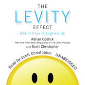 The Levity Effect: Why It Pays to Lighten Up Audiobook, by Adrian Gostick, Scott Christopher