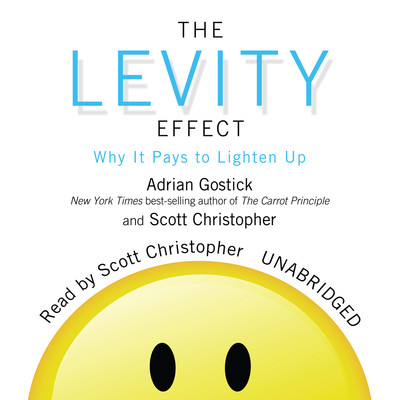 The Levity Effect: Why It Pays to Lighten Up Audiobook, by Adrian Gostick