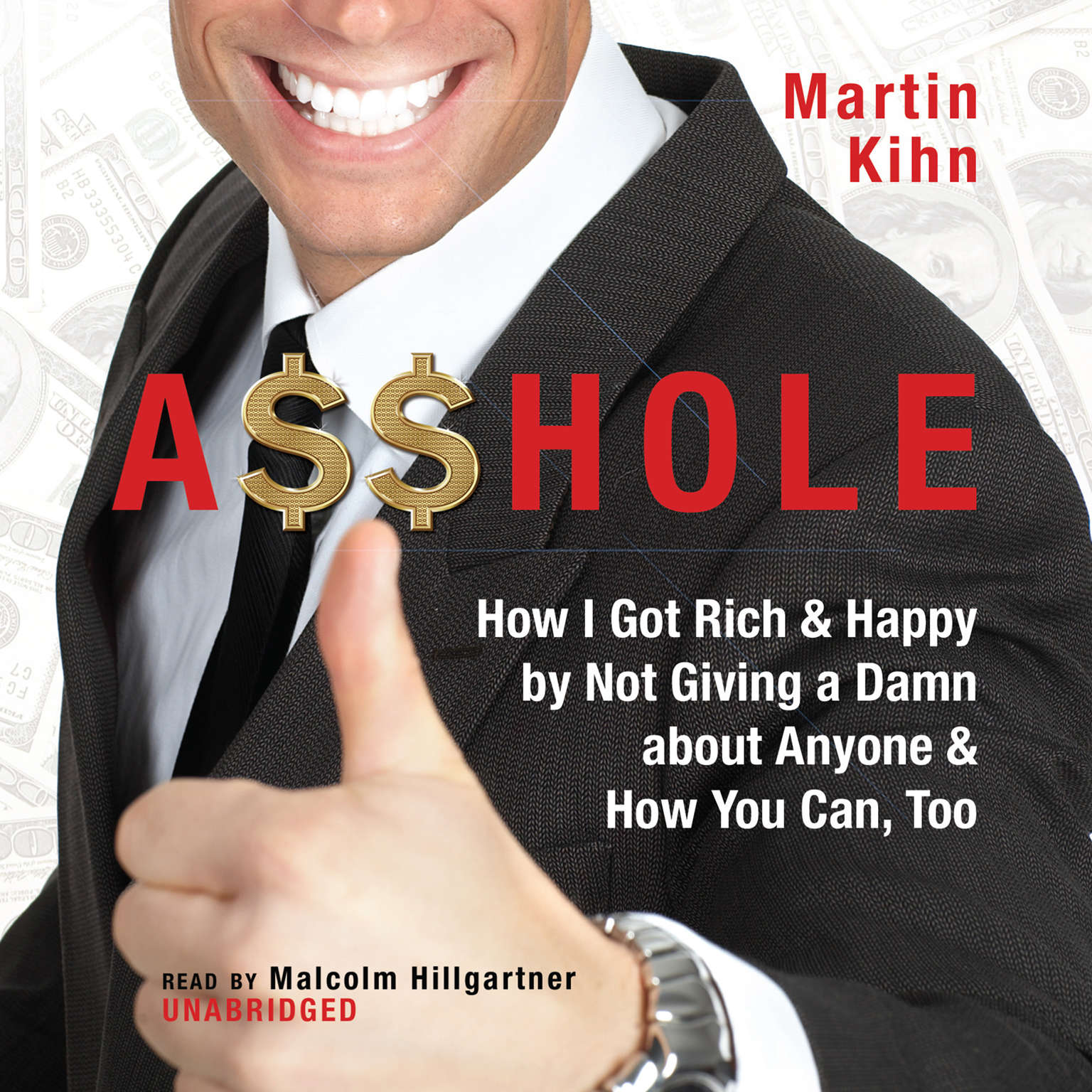 Printable A$$hole: How I Got Rich & Happy by Not Giving a Damn about Anyone & How You Can, Too Audiobook Cover Art