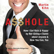 A$$hole: How I Got Rich & Happy by Not Giving a Damn about Anyone & How You Can, Too, by Martin Kihn