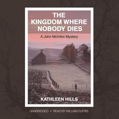 The Kingdom Where Nobody Dies: A John McIntire Mystery Audiobook, by Kathleen Hills
