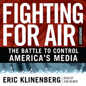 Fighting for Air: The Battle to Control Americas Media Audiobook, by Eric Klinenberg
