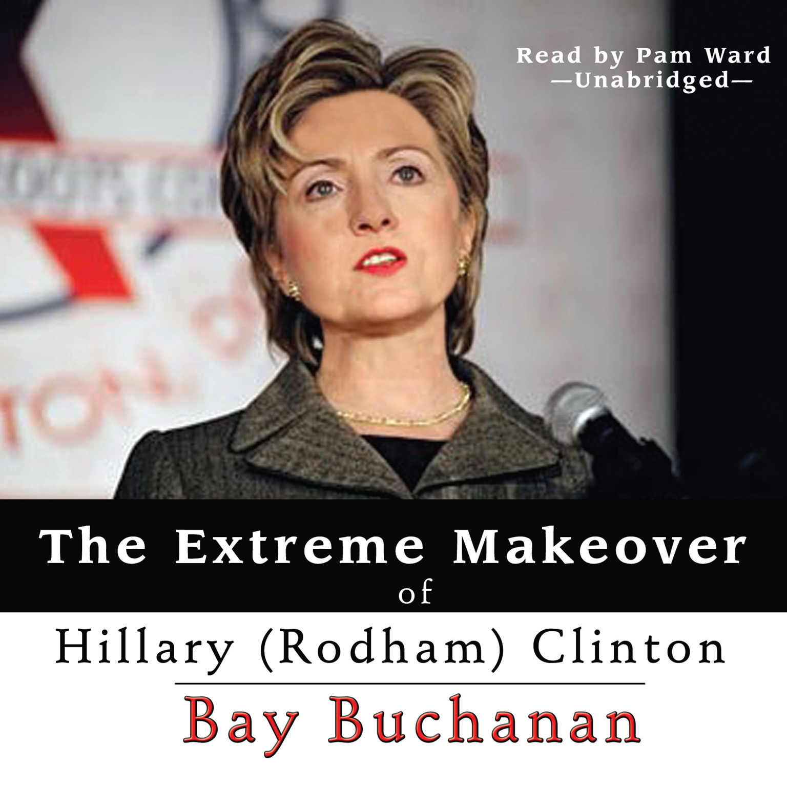 Printable The Extreme Makeover of Hillary (Rodham) Clinton Audiobook Cover Art