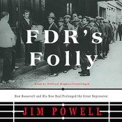 FDR's Folly: How Roosevelt and His New Deal Prolonged the Great Depression, by Jim Powell