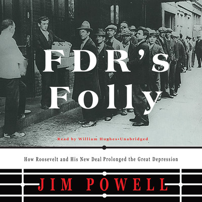 FDR's Folly: How Roosevelt and His New Deal Prolonged the Great Depression Audiobook, by Jim Powell