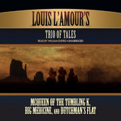 Louis L'Amour's Trio of Tales: McQueen of the Tumbling K, Big Medicine, and Dutchman's Flat Audiobook, by Louis L'Amour