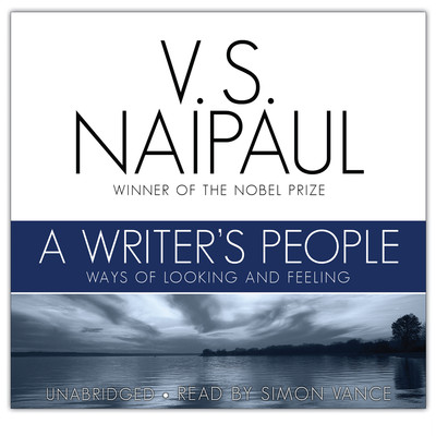 A Writer's People: Ways of Looking and Feeling Audiobook, by V. S. Naipaul
