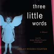 Three Little Words: A Memoir, by Ashley Rhodes-Courter