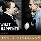 What Happened: Inside the Bush White House and Washington's Culture of Deception, by Scott McClellan