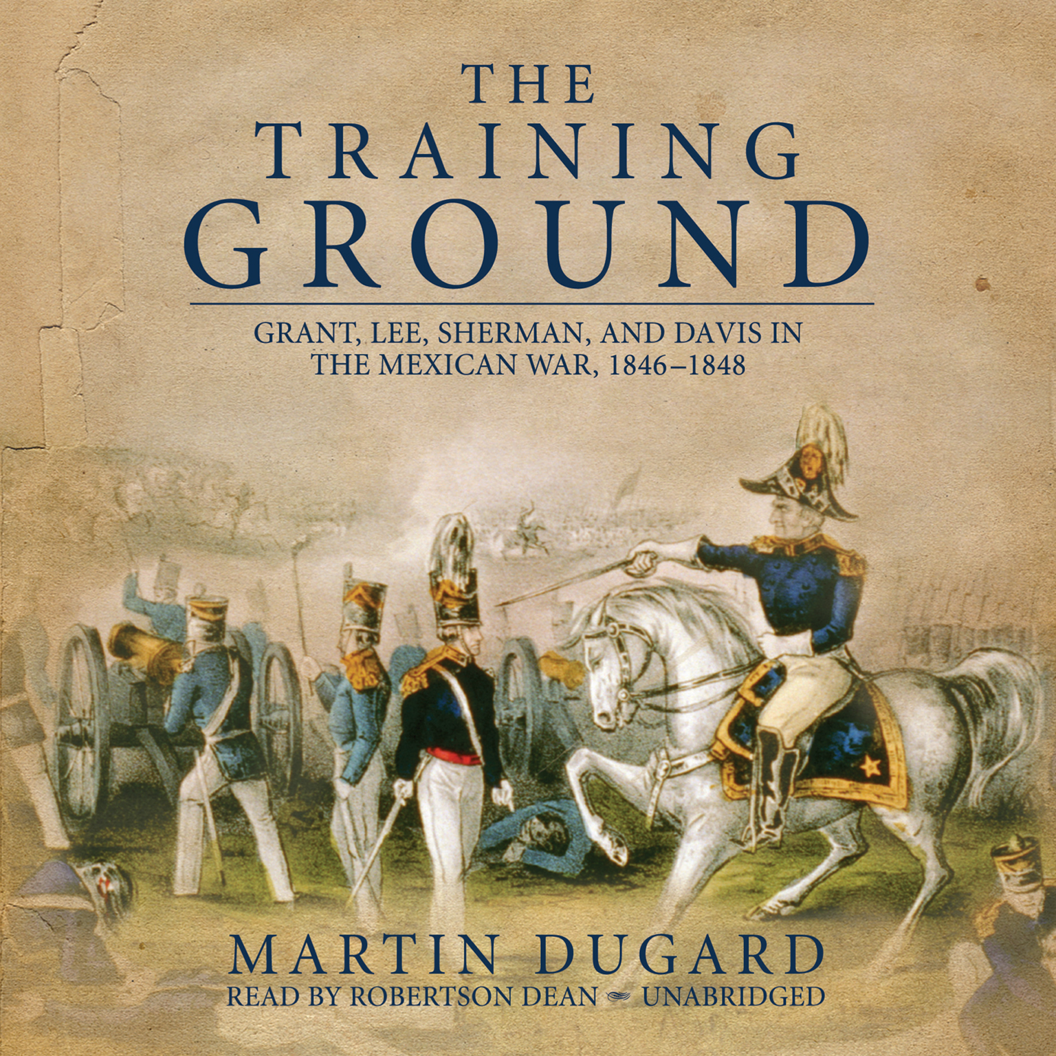 Printable The Training Ground: Grant, Lee, Sherman, and Davis in the Mexican War, 1846–1848 Audiobook Cover Art