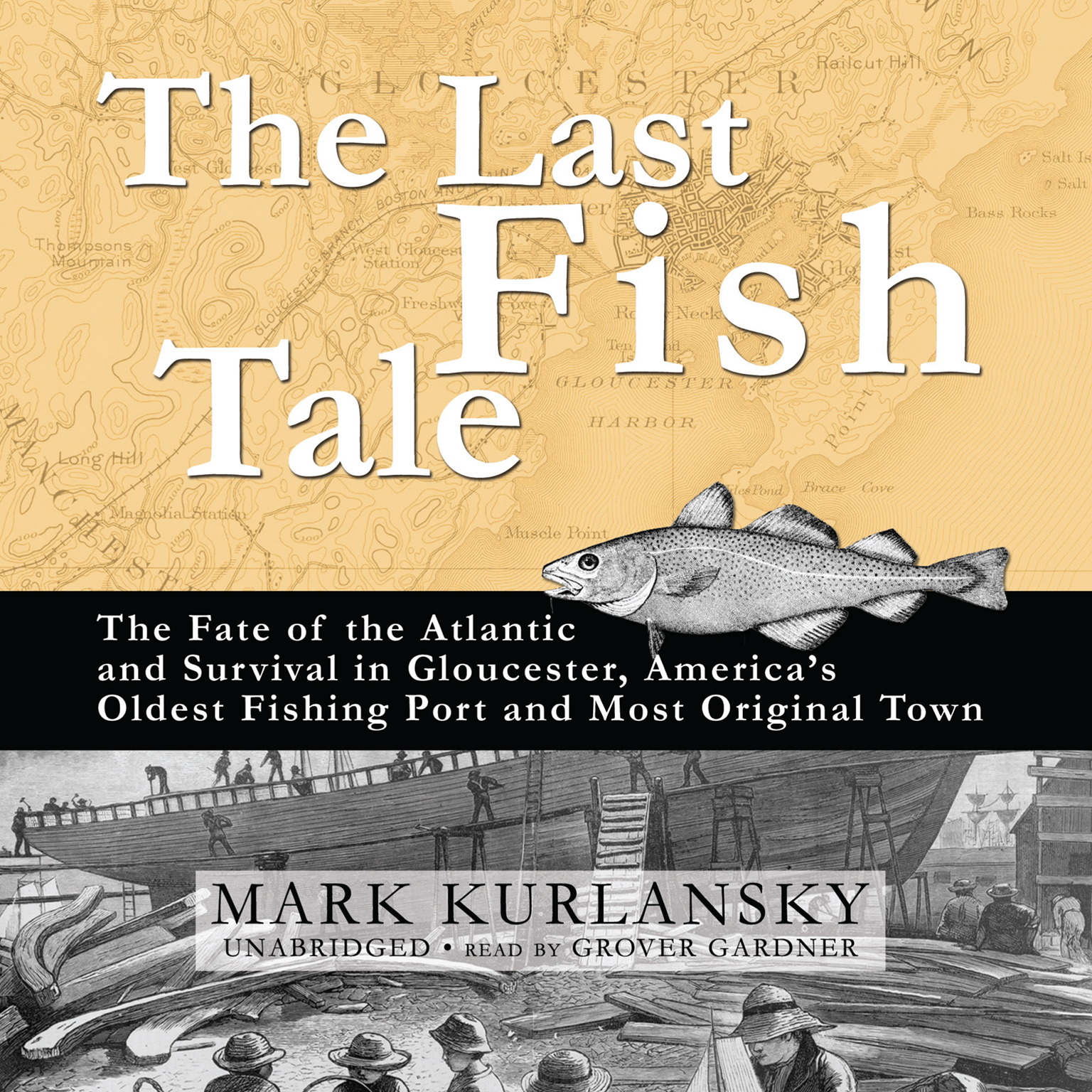 Printable The Last Fish Tale: The Fate of the Atlantic and Survival in Gloucester, America's Oldest Fishing Port and Most Original Town Audiobook Cover Art