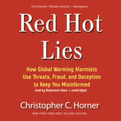 Red Hot Lies: How Global Warming Alarmists Use Threats, Fraud, and Deception to Keep You Misinformed, by Christopher C. Horner