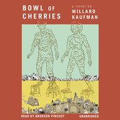 Bowl of Cherries: A Novel Audiobook, by Millard Kaufman