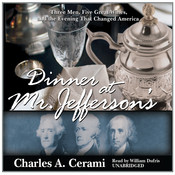 Dinner at Mr. Jefferson's: Three Men, Five Great Wines, and the Evening That Changed America, by Charles A. Cerami