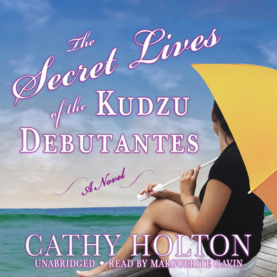 The Secret Lives of the Kudzu Debutantes: A Novel Audiobook, by Cathy Holton