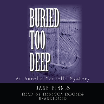 Buried Too Deep: An Aurelia Marcella Mystery Audiobook, by Jane Finnis