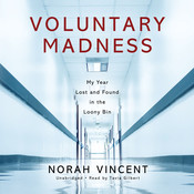 Voluntary Madness: My Year Lost and Found in the Loony Bin, by Norah Vincent